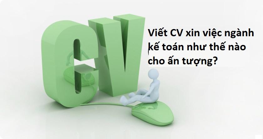 Cách viết CV ấn tượng khi tìm việc làm nhân viên kế toán
